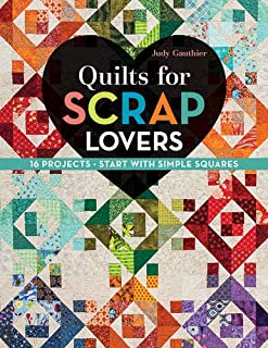 Quilts for Scrap Lovers: 16 Projects • Start with Simple Squares