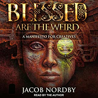 Blessed Are the Weird     A Manifesto for Creatives              By:                                                                                                                                 Jacob Nordby                               Narrated by:                                                                                                                                 Jacob Nordby                      Length: 5 hrs and 3 mins     40 ratings     Overall 4.6
