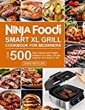 Ninja Foodi Smart XL Grill Cookbook for Beginners: Over 500 Easy, Delicious and Healthy Recipes to Fry, Bake, Grill and Roast for Your Smart XL Grill (English Edition)