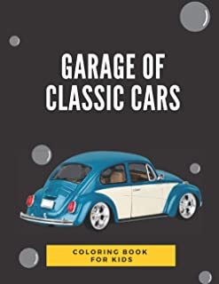 Garage of Classic Cars Coloring Book for Kids: Cool Cars, Trucks,And Vehicles Coloring Book For Boys/Girls. Size 8.5 x 11 ...