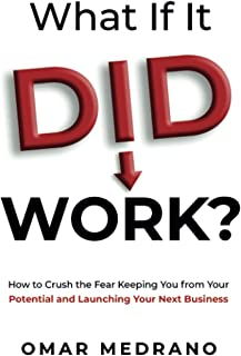 What If It Did Work?: How to Crush the Fear Keeping You from Your Potential and Launching Your next Business