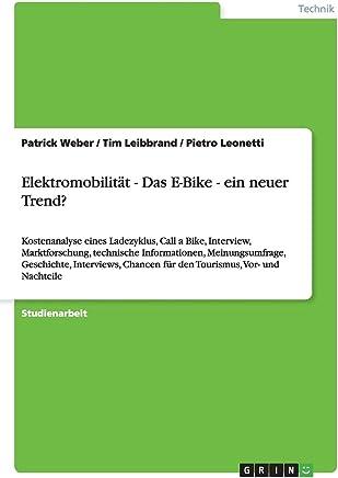 Elektromobilität - Das E-Bike - ein neuer Trend?: Kostenanalyse eines Ladezyklus, Call a Bike, Interview, Marktforschung, technische Informationen, ... Chancen für den Tourismus, Vor- und Nachteile