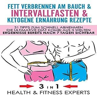 Fett verbrennen am Bauch & Intervallfasten & Ketogene Ernährung Rezepte - 31 Tipps zum schnell abnehmen - Die Ultimative Diät Kombi aus 3 Welten - nach 7 Tagen sichtbar 3 IN 1 Titelbild