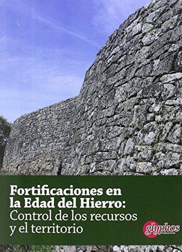Fortificaciones en la Edad del Hierro: Control de los recursos y el territorio. (Actas)