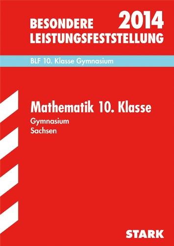Besondere Leistungsfeststellung Gymnasium Sachsen / Mathematik 10. Klasse 2014: BLF, Original-Aufgaben