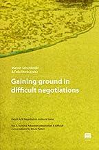 Gaining Ground in Difficult Negotiations: Training Advanced Negotiation & Difficult Conversations