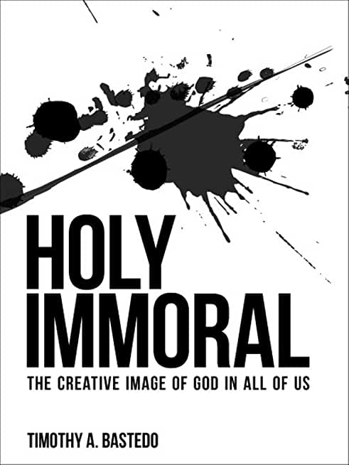 Holy Immoral: the Creative Image of God in All of Us (English Edition)
