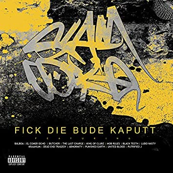 Fick Die Bude Kaputt (feat. Balboa, el Comer Ocho, Butcher, the Last Charge, King of Clubz, Mob Rules, Black Teeth, Ludo Nasty, Kraanium, Dead End Tragedy, Abnormity, Punished Earth, United Blood & Putrified J)
