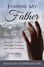 Finding My Father: Beyond Tragedy, Through Trauma, and Into Freedom