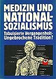 Medizin und Nationalsozialismus. Tabuisierte Vergangenheit - Ungebrochene Tradition? -