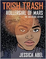 Trish Trash: Rollergirl of Mars The Collected Edition