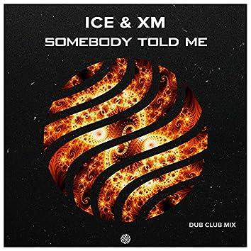 Somebody Told Me (Dub Club Mix)