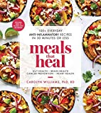 Meals That Heal: 100+ Everyday Anti-Inflammatory Recipes in 30 Minutes or Less