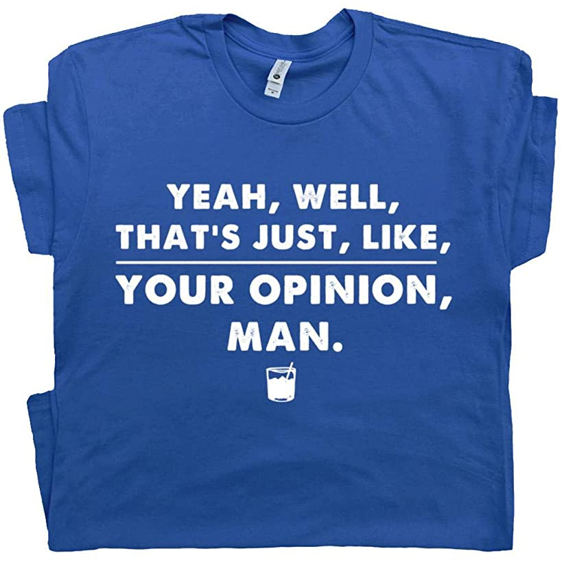 The Big Lebowski T Shirt Funny Movie Quote Tee Well That's Just Like Your Opinion Man Dude Abides