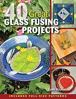 [Lynn Haunstein]の40 Great Glass Fusing Projects (English Edition)