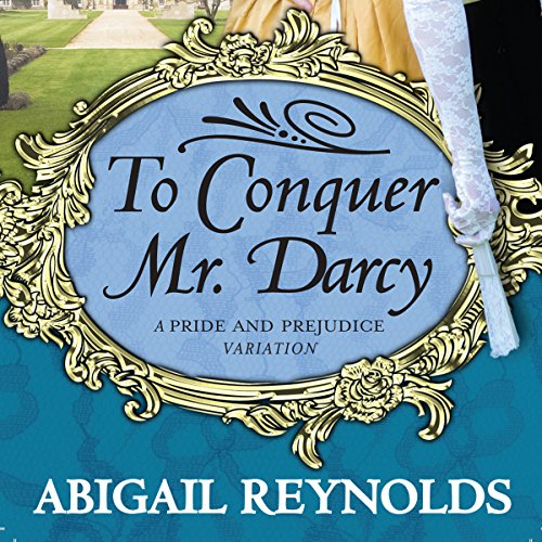 To Conquer Mr. Darcy Audiobook By Abigail Reynolds cover art