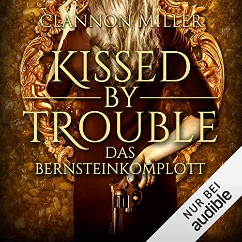 Kissed by Trouble - Das Bernsteinkomplott Titelbild