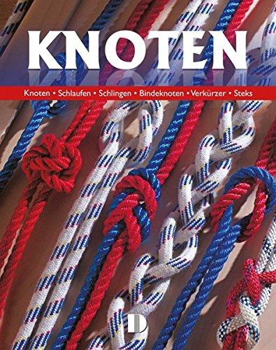 Knoten: Schlaufen, Schlingen, Bindeknoten