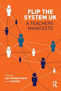 Rycroft-Smith, L: Flip The System UK: A Teachers' Manifesto