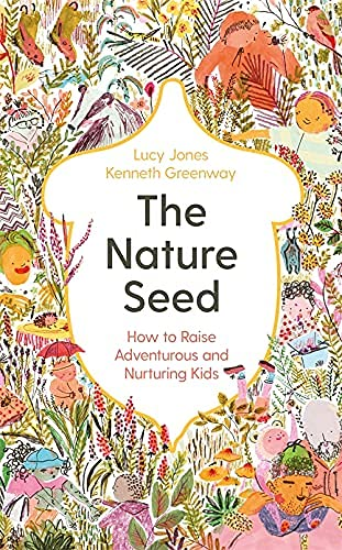 The Nature Seed: How to Raise Adventurous and Nurturing Kids (English Edition)