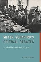 Meyer Schapiro's Critical Debates: Art Through a Modern American Mind