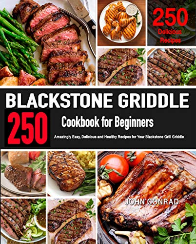Blackstone Griddle Cookbook for Beginners: 250 Amazingly Easy, Delicious and Healthy Recipes for Your Blackstone Grill Griddle (Backyard Griddle Cookbook) (English Edition)