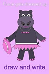 Fiona the Hippo Gets Dressed Up Draw and Write Journal: have a nice day Paperback