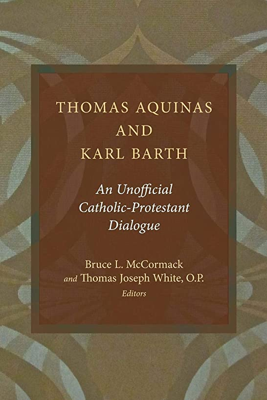 Thomas Aquinas and Karl Barth: An Unofficial Catholic-Protestant Dialogue weq7318159792100