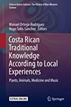 Costa Rican Traditional Knowledge According to Local Experiences: Plants, Animals, Medicine and Music (Science Across Cultures: The History of Non-Western Science Book 8)