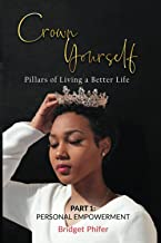 Crown Yourself: Pillars of Living a Better Life