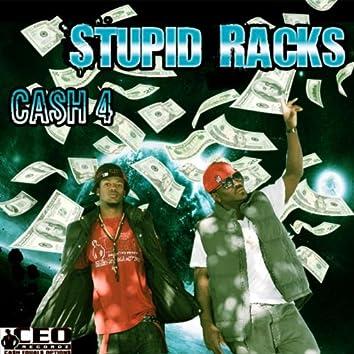 Stupid Racks (feat. Ca$H 4 & Ceo Recordz)