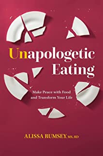 Unapologetic Eating: Make Peace with Food & Transform Your Life