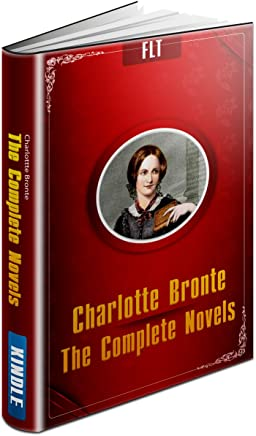 Charlotte Bronte: The Complete Novels (Bronte Sisters Book 1)