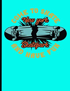 Come To Skate And Have Fun New York Skatepark: Skateboard Exercise Book College Ruled For Flip Trick Freestyle Or Just Skating (Skateboarding)