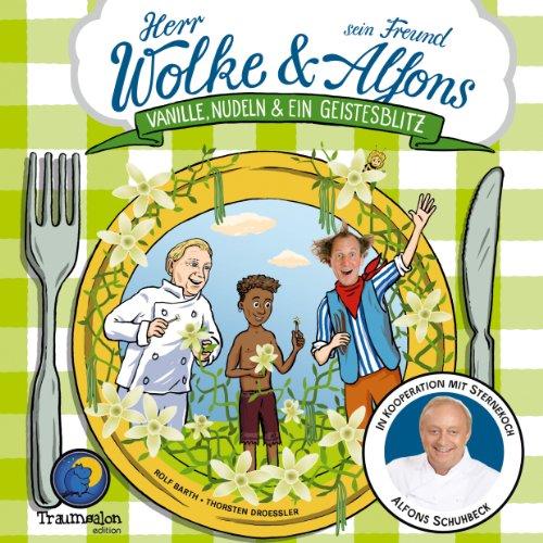 Herr Wolke und sein Freund Alfons: Vanille, Nudeln & ein Geistesblitz: Ein Abenteuer-Kochbuch (Herr Wolke & sein Freund Alfons Schuhbeck 3)
