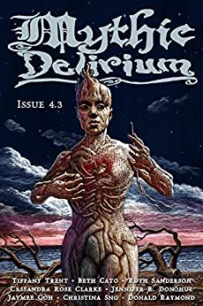 Mythic Delirium Magazine Issue 4.3 by [Tiffany Trent, Cassandra Rose Clarke, Jaymee Goh, Beth Cato, Christina Sng, Jennifer R. Donohue, Donald Raymond, Ruth Sanderson, Mike Allen]