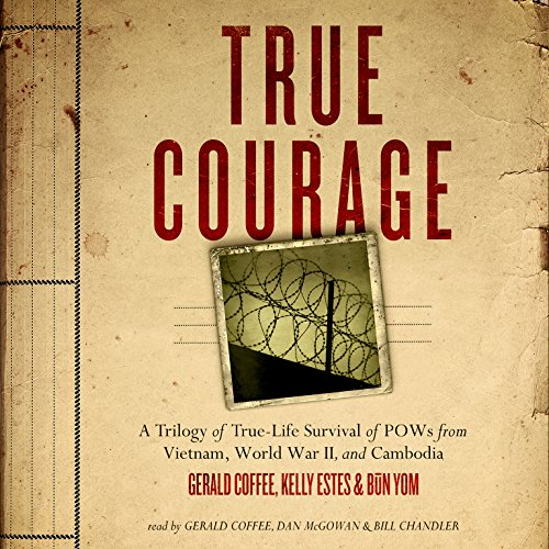 True Courage     A Trilogy of True-Life Survival of POWs from Vietnam, World War II, and Cambodia              By:                                                                                                                                 Made for Success,                                                                                        Gerald Coffee,                                                                                        Kelly Estes,                   and others                          Narrated by:                                                                                                                                 Gerald Coffee,                                                                                        Dan McGowan,                                                                                        Bill Chandler                      Length: 10 hrs and 34 mins     2 ratings     Overall 4.0