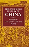 The Cambridge History of China: Volume 10, Late Ch'ing 1800 1911, Part 1: Late Ch'ing 1800-1911 Pt. 1