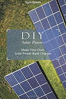 DIY Solar Power: Make Your Own Solar Power Bank Charger: (Power Generation, Survival Series )