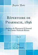 Répertoire de Pharmacie, 1896, Vol. 8: Archives de Pharmacie Et Journal de Chimie Médicale Réunis (Classic Reprint)