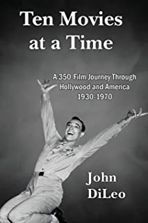 Ten Movies at a Time: A 350-Film Journey Through Hollywood and America 1930-1970