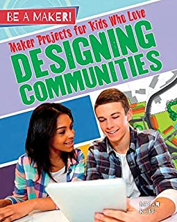Maker Projects for Kids Who Love Designing Communities (Be a Maker!)