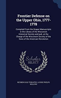 Frontier Defense on the Upper Ohio, 1777-1778: Compiled from the Draper Manuscripts in the Library of the Wisconsin Histor...