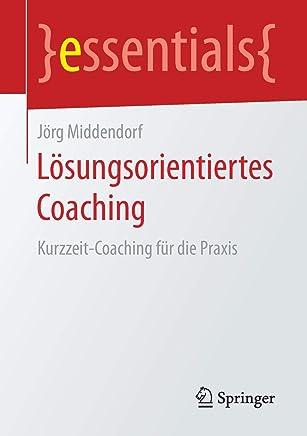 Lösungsorientiertes Coaching KurzzeitCoaching für die Praxis essentials by Jörg Middendorf