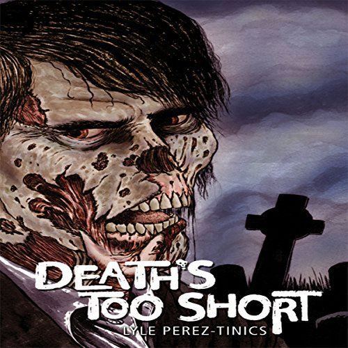 Death's Too Short                   By:                                                                                                                                 Lyle Perez-Tinics                               Narrated by:                                                                                                                                 Nick Podehl                      Length: 6 hrs and 9 mins     7 ratings     Overall 4.1