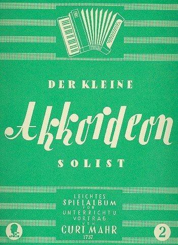 Der kleine Akkordeon Solist: Leicht bearbeitet und mit Fingersätzen versehen; Ausgewählte Originalkompositionen, Lieder und Tänze für Unterricht und Vortrag. Band 2. Akkordeon. (1988-03-17)