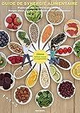 Guide de synergie alimentaire: N'associez plus n'importe quel aliment ! Mangez mieux,...