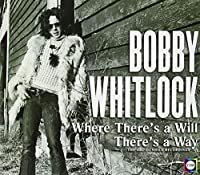 Where There's A Will There's A Way: The ABC-Dunhill Recordings by Bobby Whitlock (2013-06-15)
