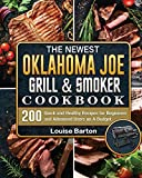 The Newest Oklahoma Joe Grill & Smoker Cookbok: 200 Quick and Healthy Recipes for Beginners and Advanced Users on A Budget