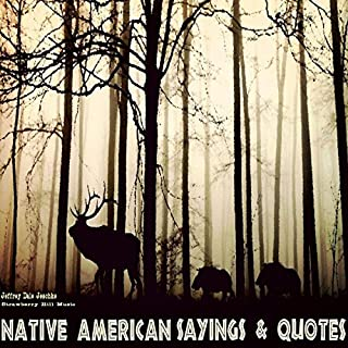 Native American Sayings & Quotes                   By:                                                                                                                                 Jeffrey Jeschke                               Narrated by:                                                                                                                                 StrawberryHill Music,                                                                                        Rae Zander                      Length: 32 mins     1 rating     Overall 5.0
